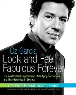 Look and Feel Fabulous Forever: The World's Best Supplements, Anti-Aging Techniques, and High-Tech Health Secrets