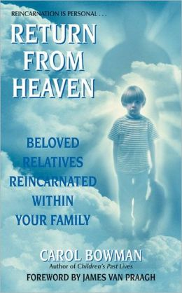 Return from Heaven: Beloved Relatives Reincarnated Within Your Family Carol Bowman