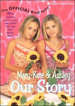 Mary-Kate & Ashley: Our Story: The Official Biography