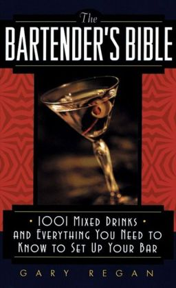 Bartender's Bible: 1001 Mixed Drinks and Everything You Need to Know to Set Up Your Bar