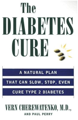 Diabetes Cure: A Natural Plan That Can Slow, Stop, Even Cure Type 2 Diabetes