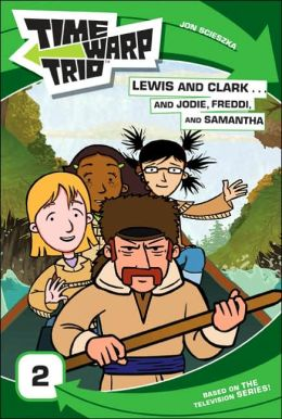 Lewis and Clark...and Jodie, Freddi, and Samantha (The Time Warp Trio Series)