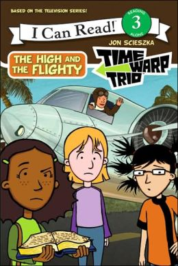 High and the Flighty (Time Warp Trio Series)