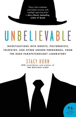 Unbelievable: Investigations into Ghosts, Poltergeists, Telepathy, and Other Unseen Phenomena, from the Duke Parapsychology Laboratory