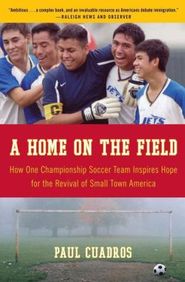 Home on the Field: How One Championship Soccer Team Inspires Hope for the Revival of Small Town America