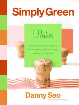 Simply Green Parties: Simple and Resourceful Ideas for Throwing the Perfect Celebration, Event or Get-Together