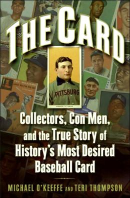 Card: Collectors, Con Men, and the True Story of History's Most Desired Baseball Card