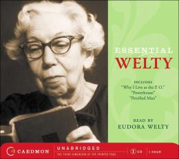 Essential Welty: Why I Live at the P.O., A Memory, Powerhouse and Petrified Man