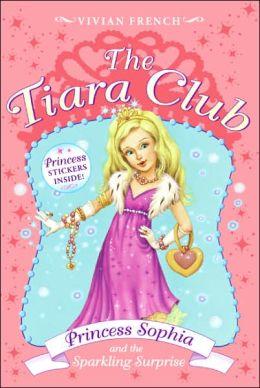 Princess Sophia and the Sparkling Surprise (The Tiara Club Series)