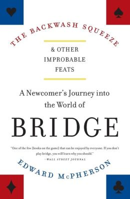 Backwash Squeeze and Other Improbable Feats: A Newcomer's Journey into the World of Bridge