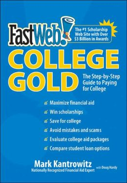 Fast Web College Gold: The Step-by-Step Guide to Paying for College