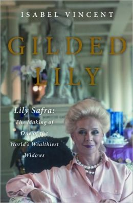 The Gilded Lily: Lily Safra - The Making of One of the World's Wealthiest Widows