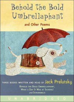 Behold the Bold Umbrellaphant: And Other Poems