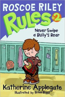 Never Swipe a Bully's Bear (Roscoe Riley Rules Series #2)