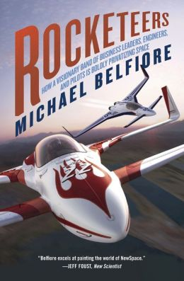 Rocketeers: How a Visionary Band of Business Leaders, Engineers, and Pilots Is Boldly Privatizing Space