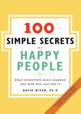 100 Simple Secrets of Happy People: What Scientists Have Learned and How You Can Use It