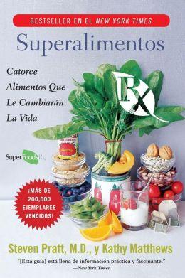 Superalimentos Rx: Catorce Alimentos Que le Cambiaran la Vida