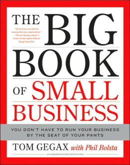 The Big Book of Small Business: You Don't Have to Run Your Business by the Seat of Your Pants