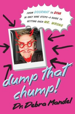 Dump That Chump!: From Doormat to Diva in Only Nine Steps: A Guide to Getting Over Mr. Wrong