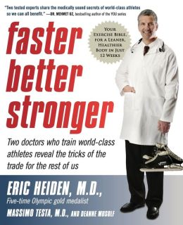 Faster, Better, Stronger: Your Exercise Bible, for a Leaner, Healthier Body in Just 12 Weeks