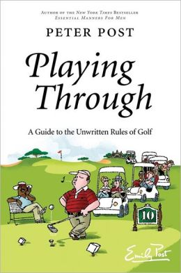 Playing Through: A Guide to the Unwritten Rules of Golf