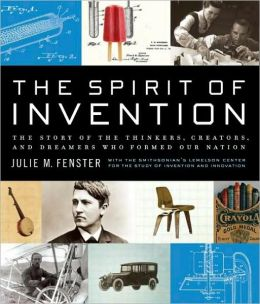 The Spirit of Invention: The Story of the Thinkers, Creators, and Dreamers that Formed Our Nation