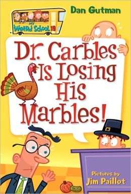Dr. Carbles Is Losing His Marbles! (My Weird School Series #19)