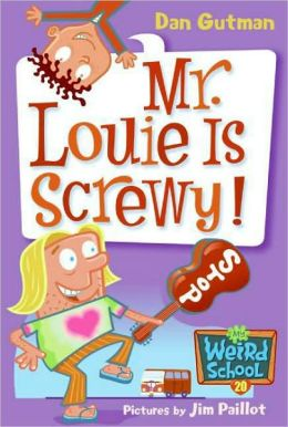 Mr. Louie Is Screwy! (My Weird School Series #20)