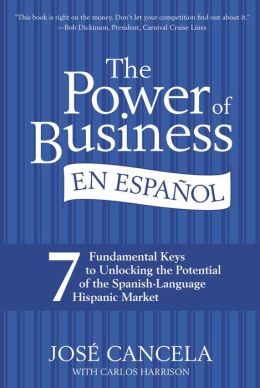 The Power of Business en Espanol: 7 Fundamental Keys to Unlocking the Potential of the Spanish-Language Hispanic Market