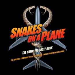 Snakes on a Plane: The Complete Quote Book