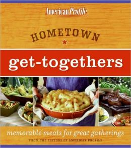 Hometown Get-Togethers: Memorable Meals for Great Gatherings