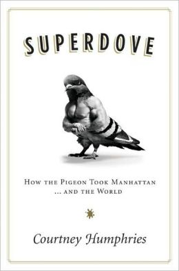 Superdove: How the Pigeon Took Manhattan... and the World