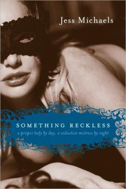 Something Reckless: A Proper Lady By Day, a Seductive Mistress By Night