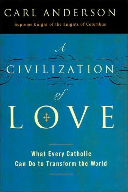 Civilization of Love: What Every Catholic Can Do to Transform the World