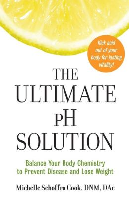 The Ultimate pH Solution: Balance Your Body Chemistry to Prevent Disease and Lose Weight
