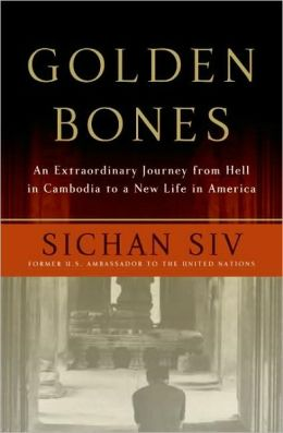 Golden Bones: An Extraordinary Journey from Hell in Cambodia to a New Life in America