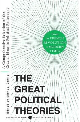 Great Political Theories V.2: A Comprehensive Selection of the Crucial Ideas in Political Philosophy from the French Revolution to Modern Times