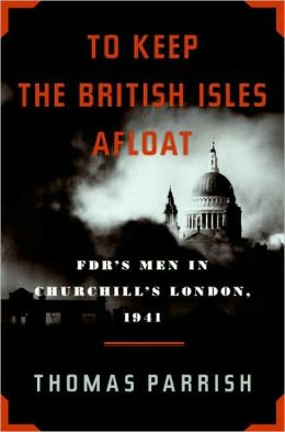 To Keep the British Isles Afloat: FDR's Men in Churchill's London 1941