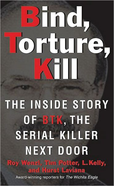 Book Bind, Torture, Kill: The Inside Story of BTK, the Serial Killer Next Door