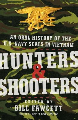 Hunters and Shooters: An Oral History of the U.S. Navy Seals in Vietnam
