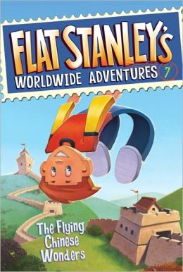 The Flying Chinese Wonders (Flat Stanley's Worldwide Adventures Sseries #7)
