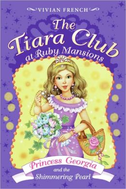 Princess Georgia and the Shimmering Pearl (The Tiara Club at Ruby Mansions Series)
