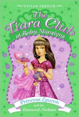 Princess Lauren and the Diamond Necklace (The Tiara Club at Ruby Mansions Series)