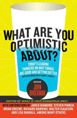 What Are You Optimistic About?: Today's Leading Thinkers on Why Things Are Good and Getting Better