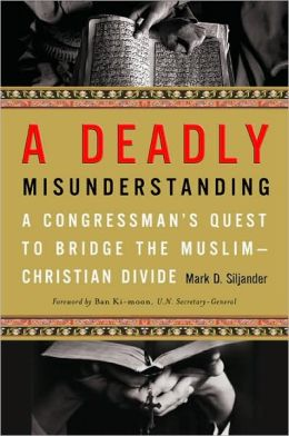 A Deadly Misunderstanding: A Congressman's Quest to Bridge the Muslim-Christian Divide