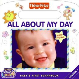 All About My Day: Baby's First Scrapbook