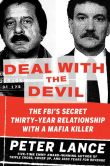 Book Cover Image. Title: Deal with the Devil:  The FBI's Secret Thirty-Year Relationship with a Mafia Killer, Author: Peter Lance