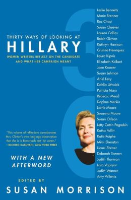 Thirty Ways of Looking at Hillary: Women Writers Reflect on the Candidate and What Her Campaign Meant