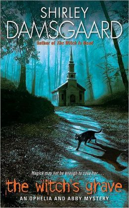 The Witch's Grave (Ophelia and Abby Series #6)