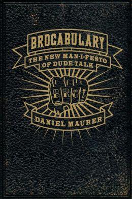 Brocabulary: The New Man-i-festo of Dude Talk